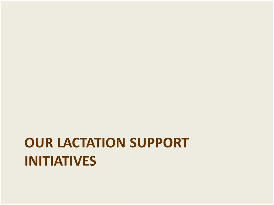 OUR LACTATION SUPPORT INITIATIVES
