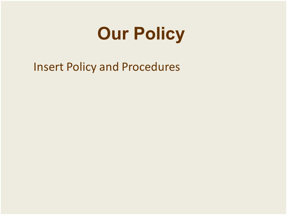 Our Policy Insert Policy and Procedures
