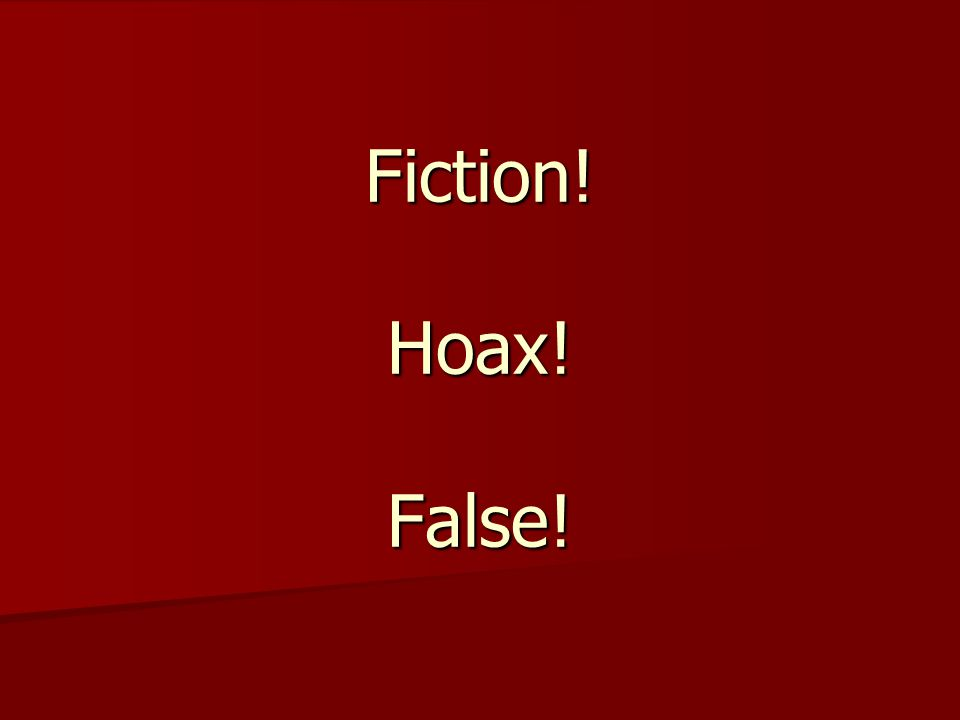 Fiction! Hoax! False!