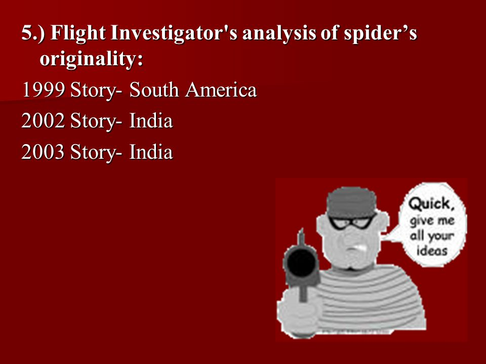 5.) Flight Investigator s analysis of spider's originality: 1999 Story- South America 2002 Story- India 2003 Story- India
