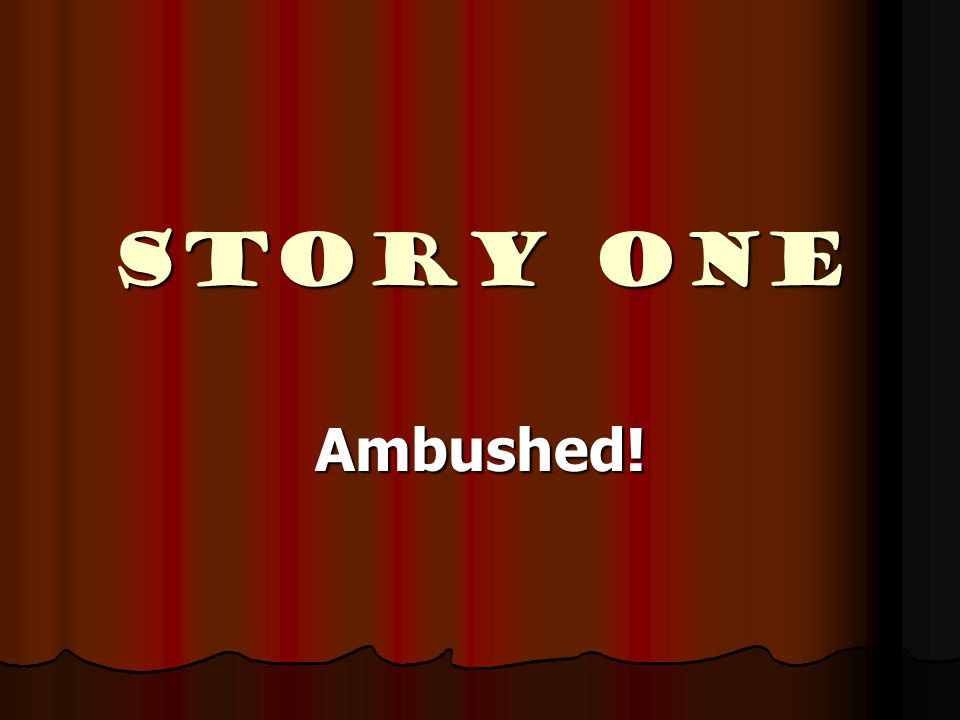 Story ONE Ambushed!