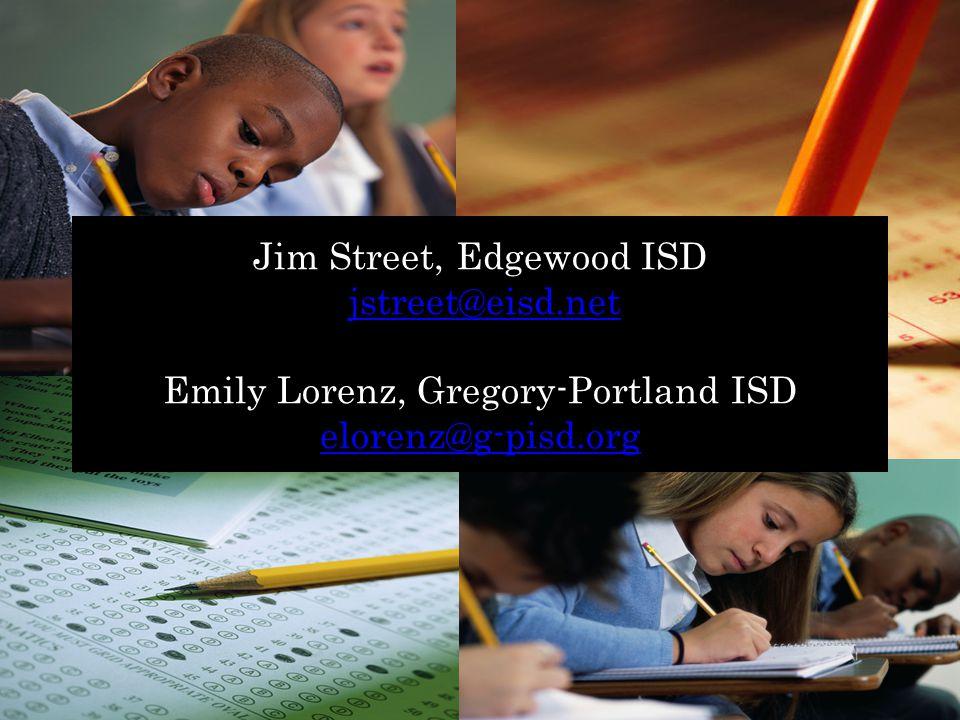 Jim Street, Edgewood ISD jstreet@eisd.net Emily Lorenz, Gregory-Portland ISD elorenz@g-pisd.orgjstreet@eisd.net elorenz@g-pisd.org