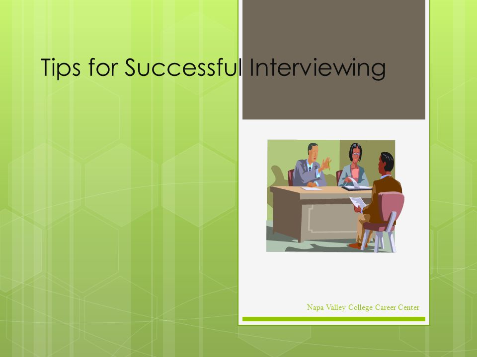 Tips for Successful Interviewing Napa Valley College Career Center