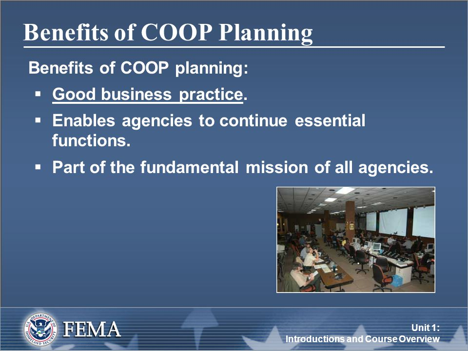 Unit 1: Introductions and Course Overview The Legal Basis for COOP Continuity of Operations:  Is a Federal governmentwide initiative.