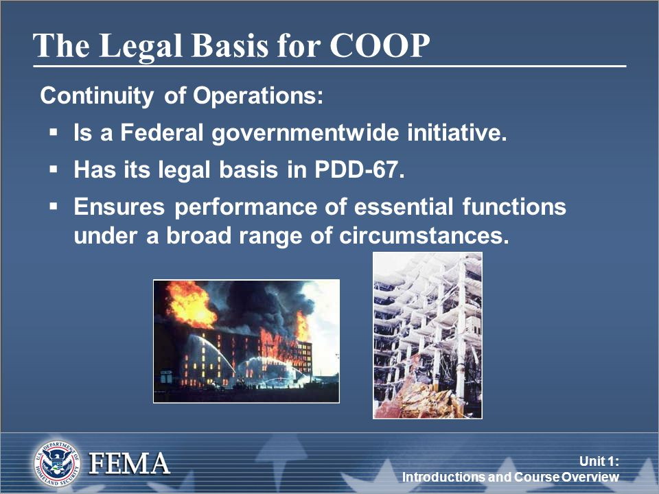 Unit 1: Introductions and Course Overview The Legal Basis for Continuity of Operations PDD-67:  Was issued in October 1998.