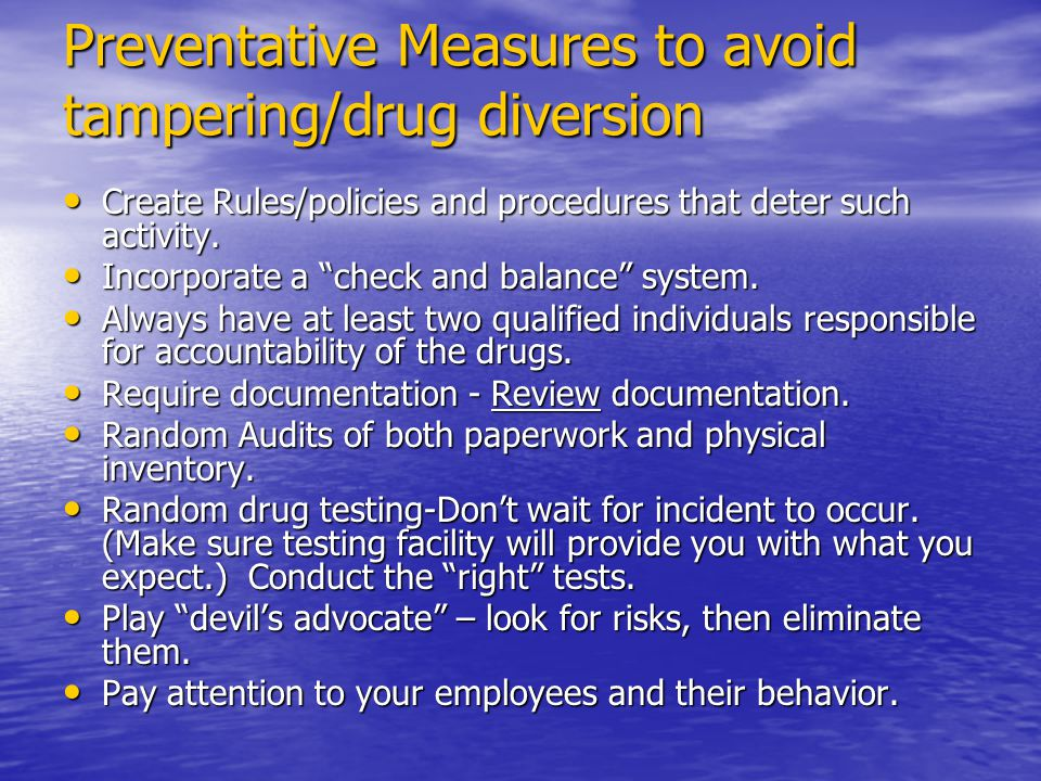 Preventative Measures to avoid tampering/drug diversion Create Rules/policies and procedures that deter such activity.