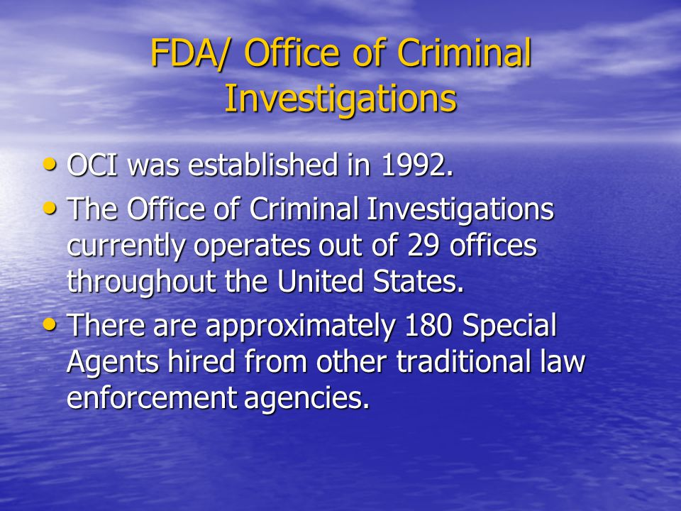 Office of Criminal Investigations OCI is the criminal investigative arm of the FDA.
