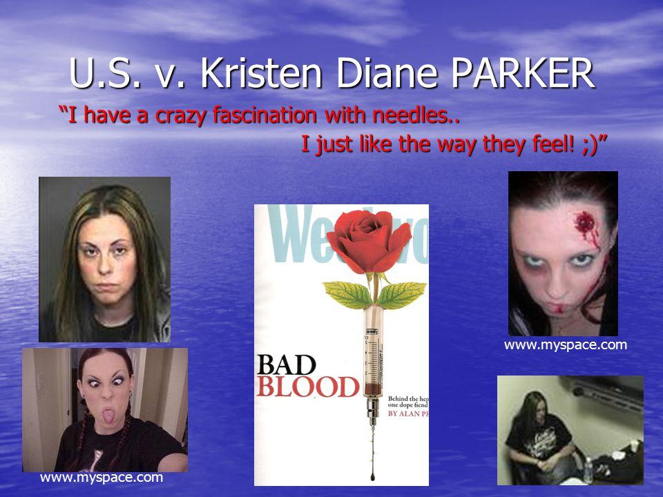 U.S. v. Kristen Diane PARKER I have a crazy fascination with needles..