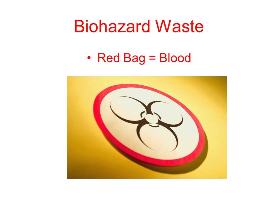 Biohazard Waste Red Bag = Blood