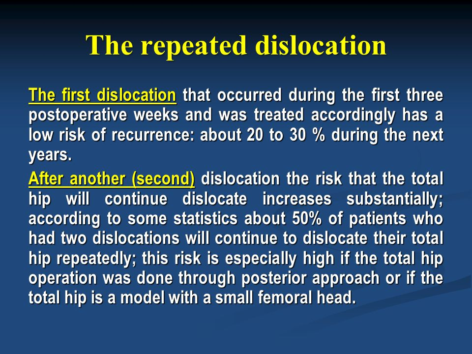 The repeated dislocation The first dislocation that occurred during the first three postoperative weeks and was treated accordingly has a low risk of