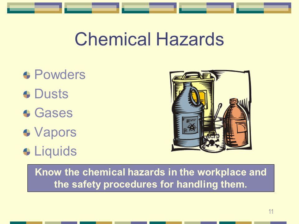 11 Chemical Hazards Powders Dusts Gases Vapors Liquids Know the chemical hazards in the workplace and the safety procedures for handling them.