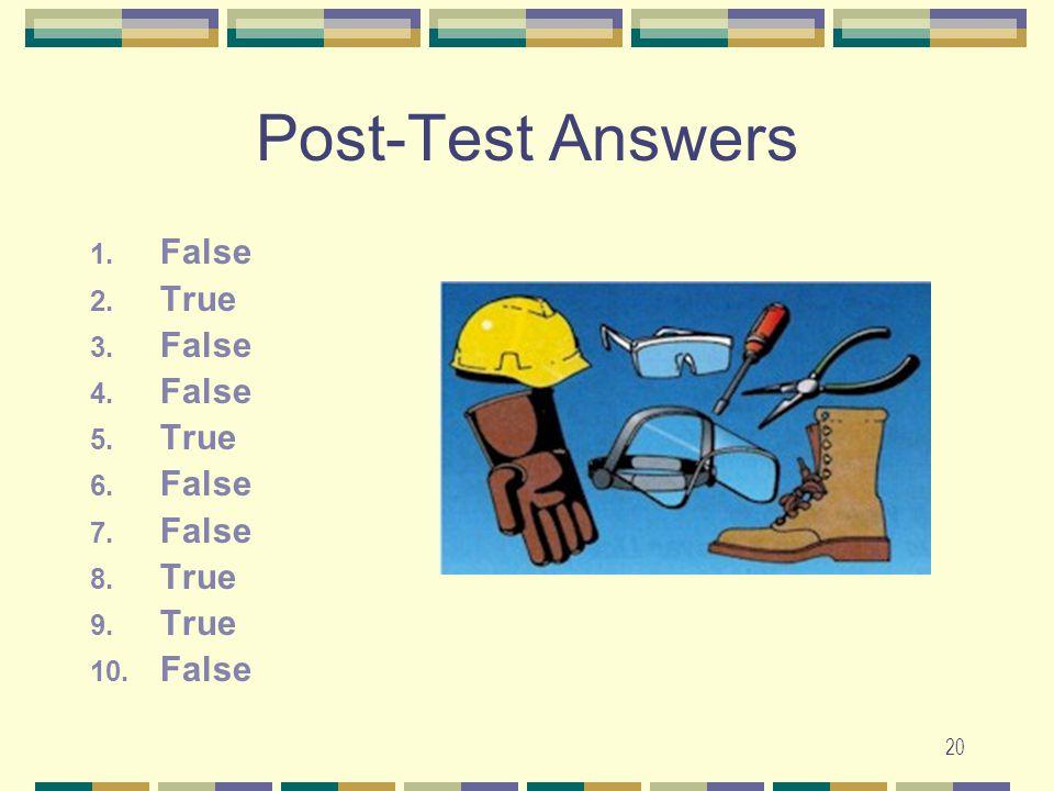 20 Post-Test Answers 1. False 2. True 3. False 4. False 5. True 6. False 7. False 8. True 9. True 10. False