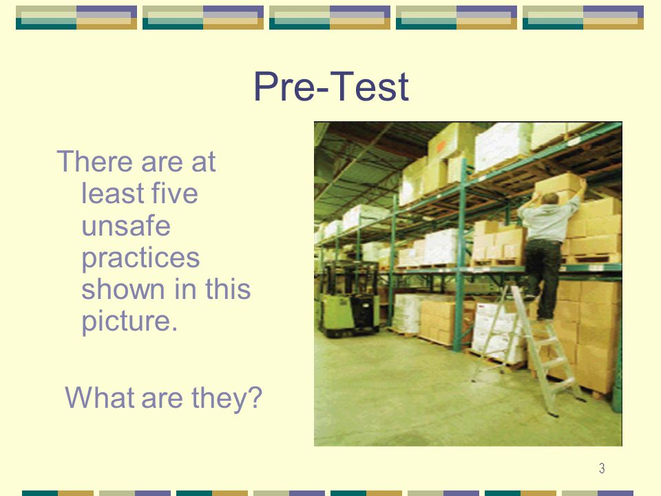 3 Pre-Test There are at least five unsafe practices shown in this picture. What are they?