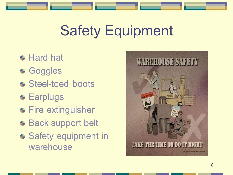 6 Safety Equipment Hard hat Goggles Steel-toed boots Earplugs Fire extinguisher Back support belt Safety equipment in warehouse