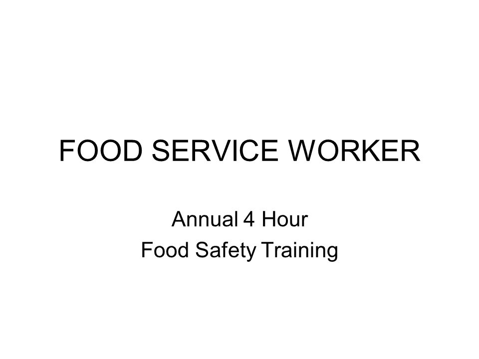 FOOD SERVICE WORKER Annual 4 Hour Food Safety Training
