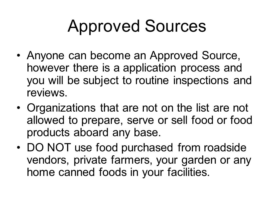 Approved Sources Anyone can become an Approved Source, however there is a application process and you will be subject to routine inspections and revie