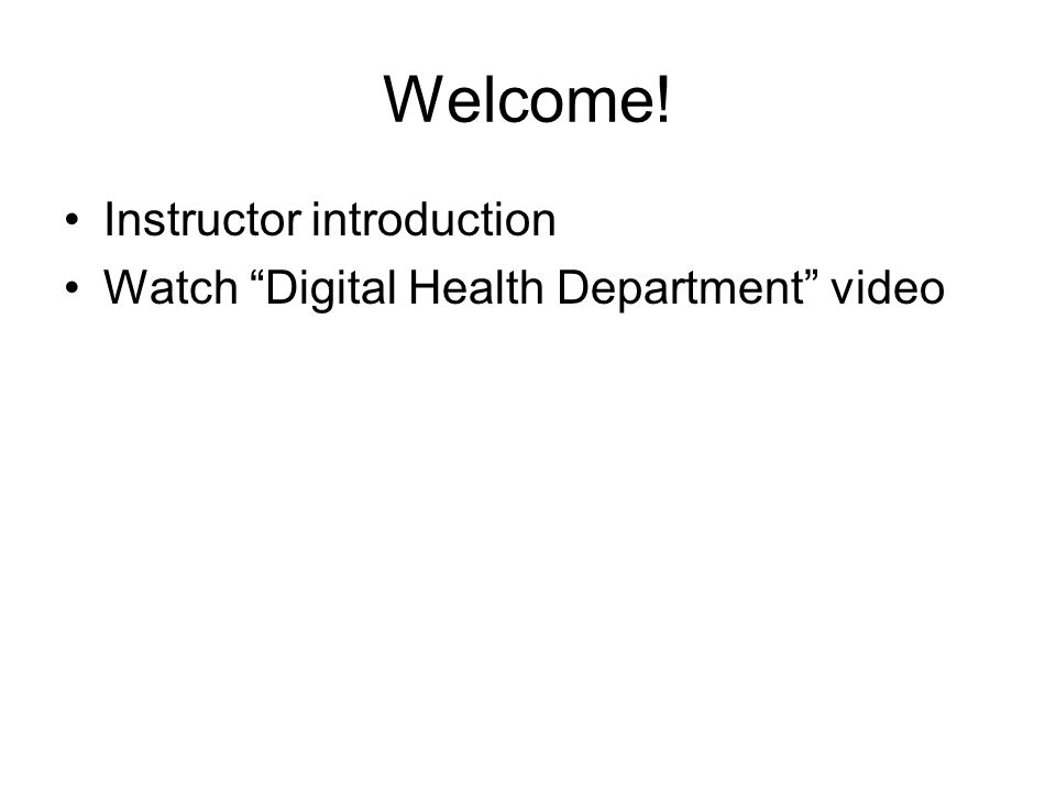 """Welcome! Instructor introduction Watch """"Digital Health Department"""" video"""