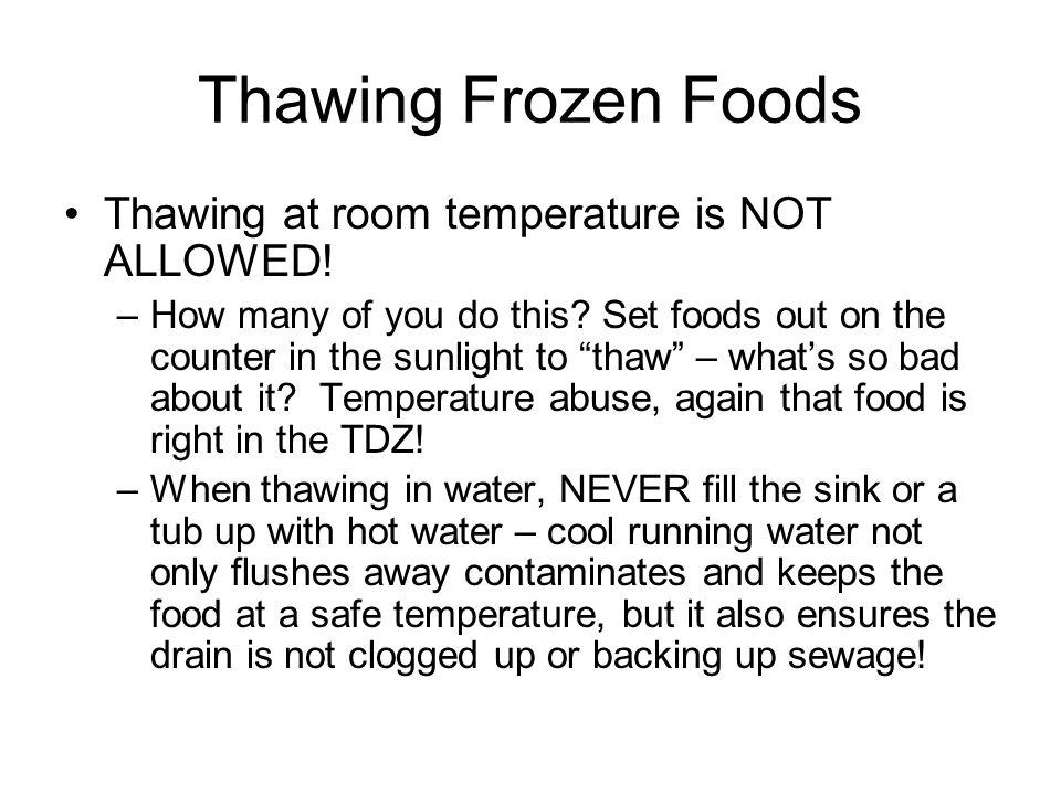 """Thawing Frozen Foods Thawing at room temperature is NOT ALLOWED! –How many of you do this? Set foods out on the counter in the sunlight to """"thaw"""" – wh"""