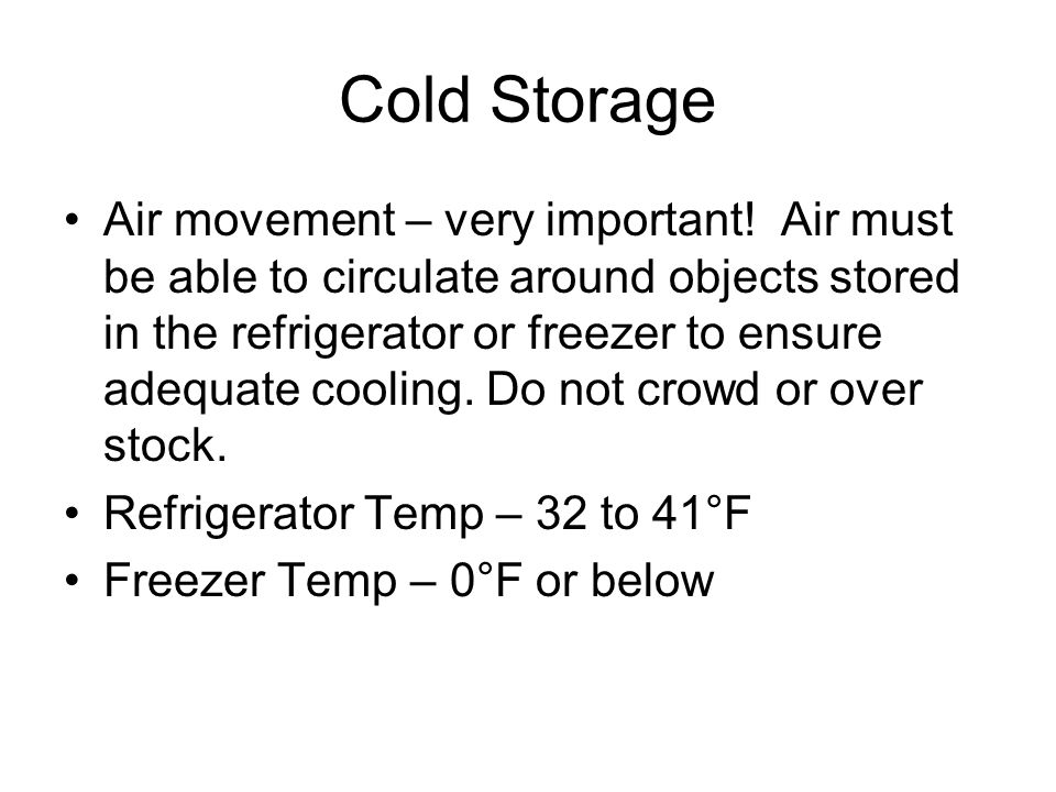 Cold Storage Air movement – very important! Air must be able to circulate around objects stored in the refrigerator or freezer to ensure adequate cool