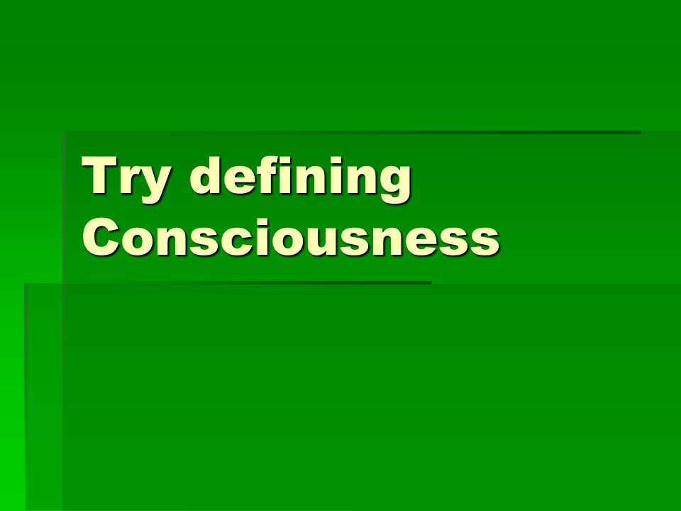 Try defining Consciousness