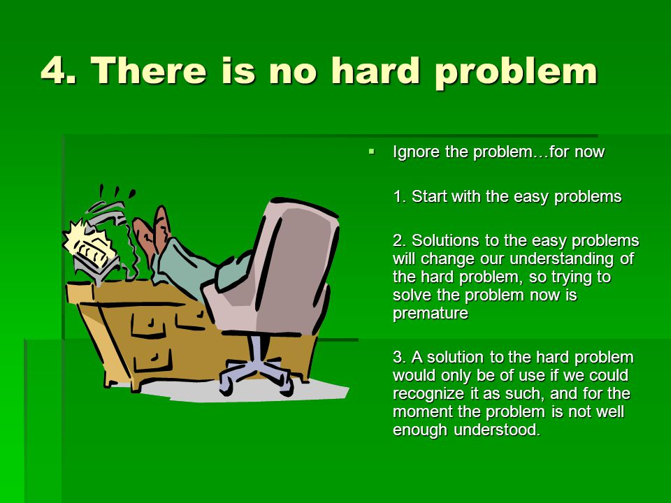 4.There is no hard problem  Ignore the problem…for now 1.