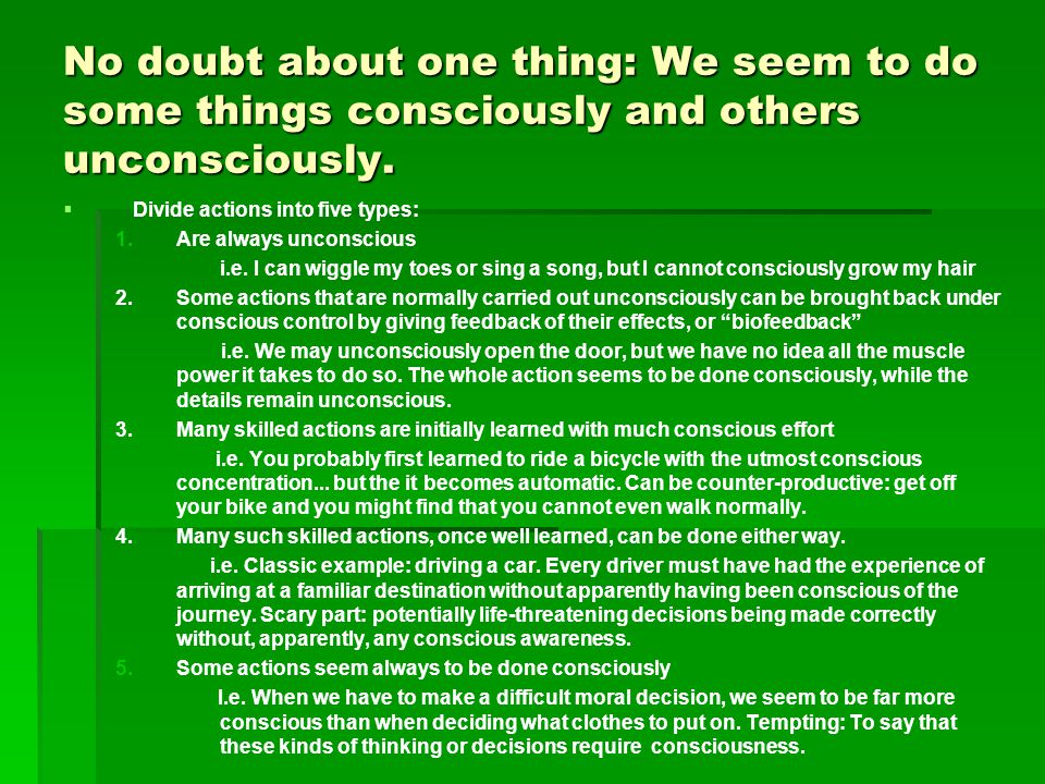 No doubt about one thing: We seem to do some things consciously and others unconsciously.