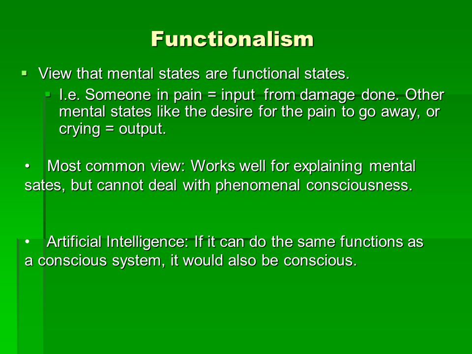 Functionalism  View that mental states are functional states.