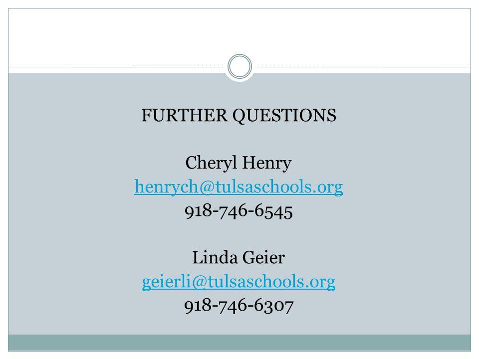 FURTHER QUESTIONS Cheryl Henry henrych@tulsaschools.org 918-746-6545 Linda Geier geierli@tulsaschools.org 918-746-6307