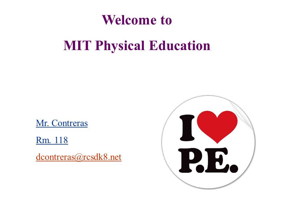 Welcome to MIT Physical Education Mr. Contreras Rm. 118 dcontreras@rcsdk8.net