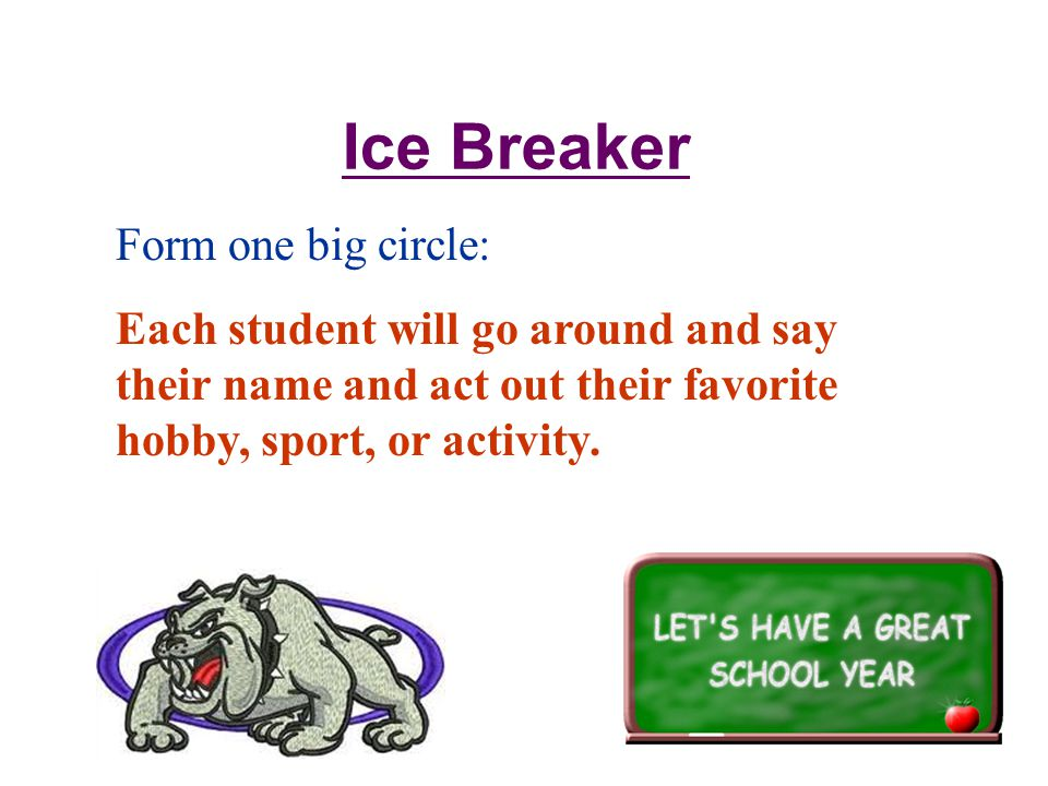 Form one big circle: Each student will go around and say their name and act out their favorite hobby, sport, or activity.