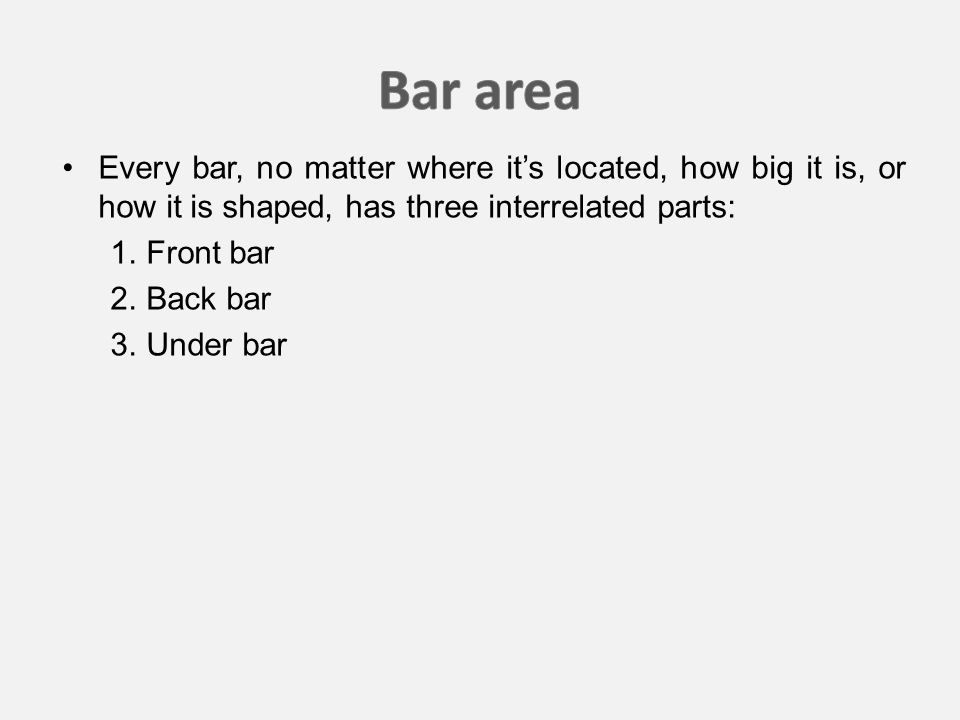 Every bar, no matter where it's located, how big it is, or how it is shaped, has three interrelated parts: 1.