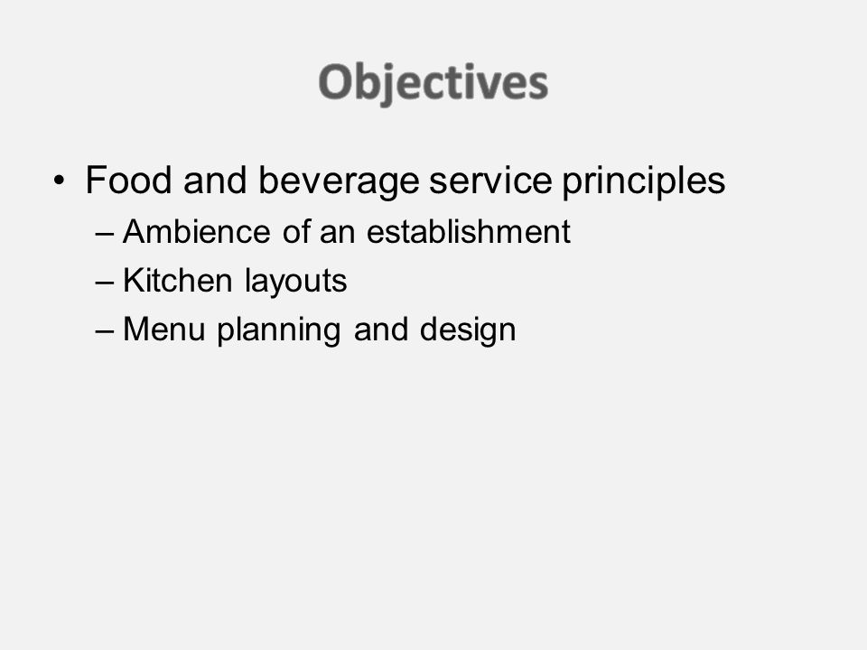 Food and beverage service principles –Ambience of an establishment –Kitchen layouts –Menu planning and design