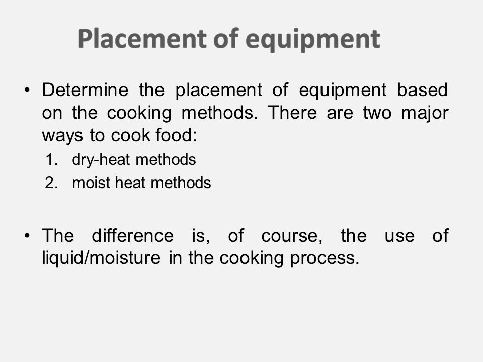 Determine the placement of equipment based on the cooking methods.