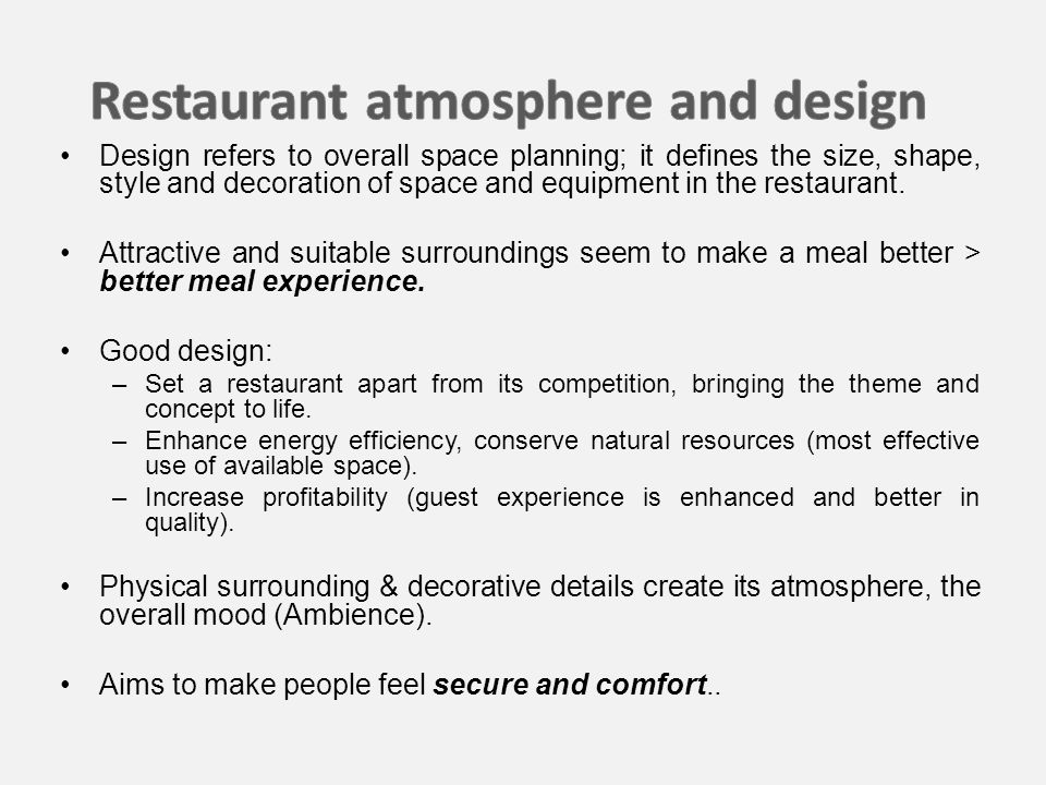 Design refers to overall space planning; it defines the size, shape, style and decoration of space and equipment in the restaurant.