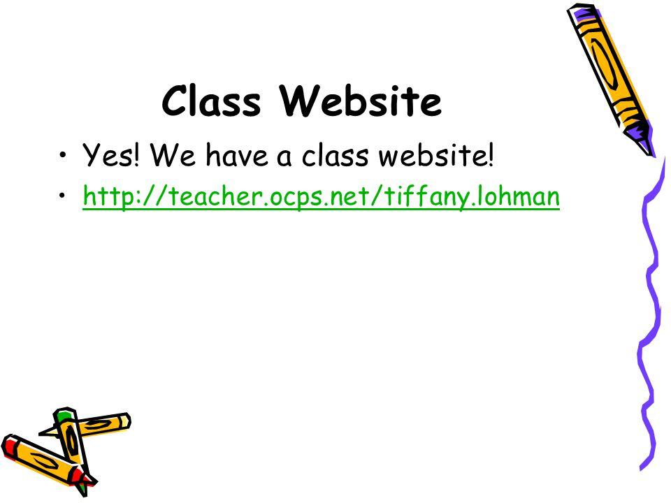 Class Website Yes! We have a class website! http://teacher.ocps.net/tiffany.lohman