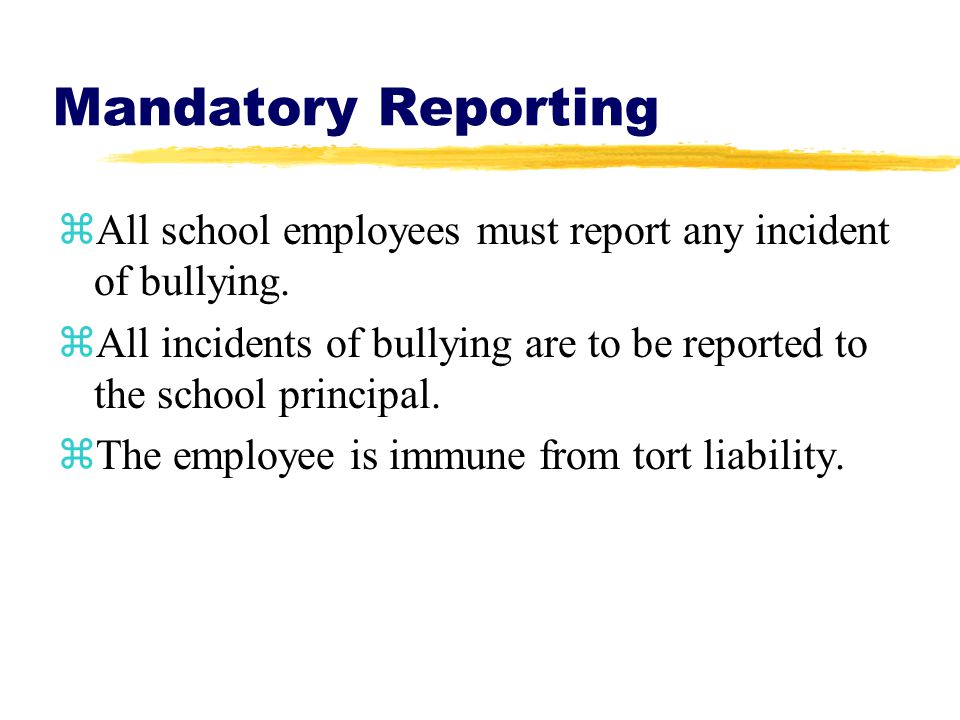 Mandatory Reporting zAll school employees must report any incident of bullying.