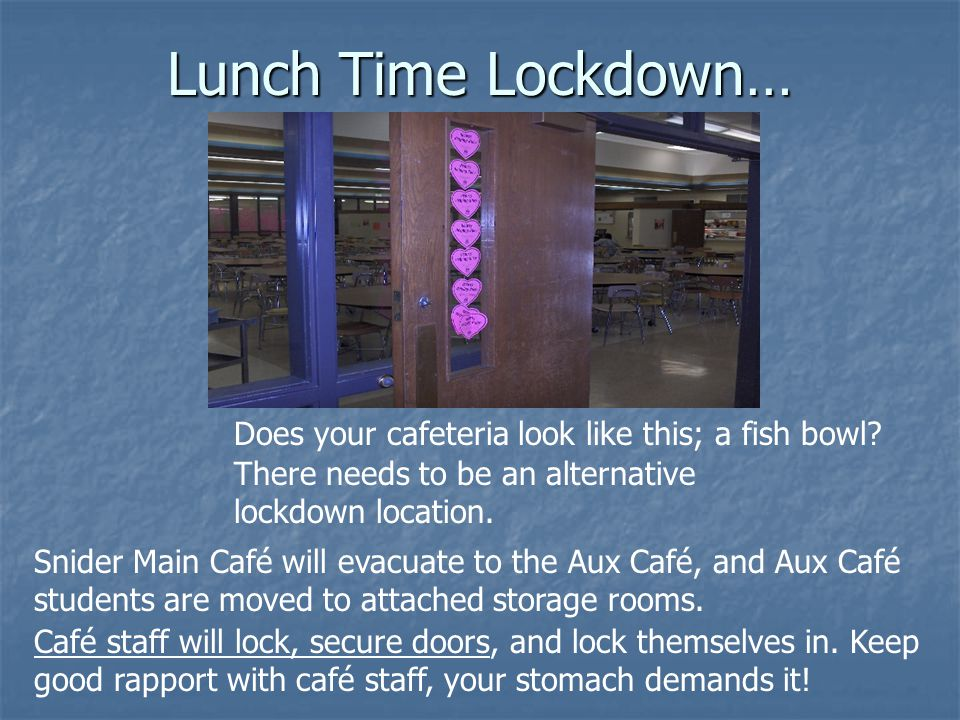 Lunch Time Lockdown… Does your cafeteria look like this; a fish bowl.