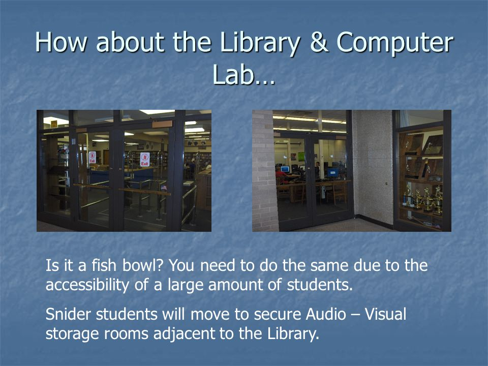 How about the Library & Computer Lab… Is it a fish bowl.