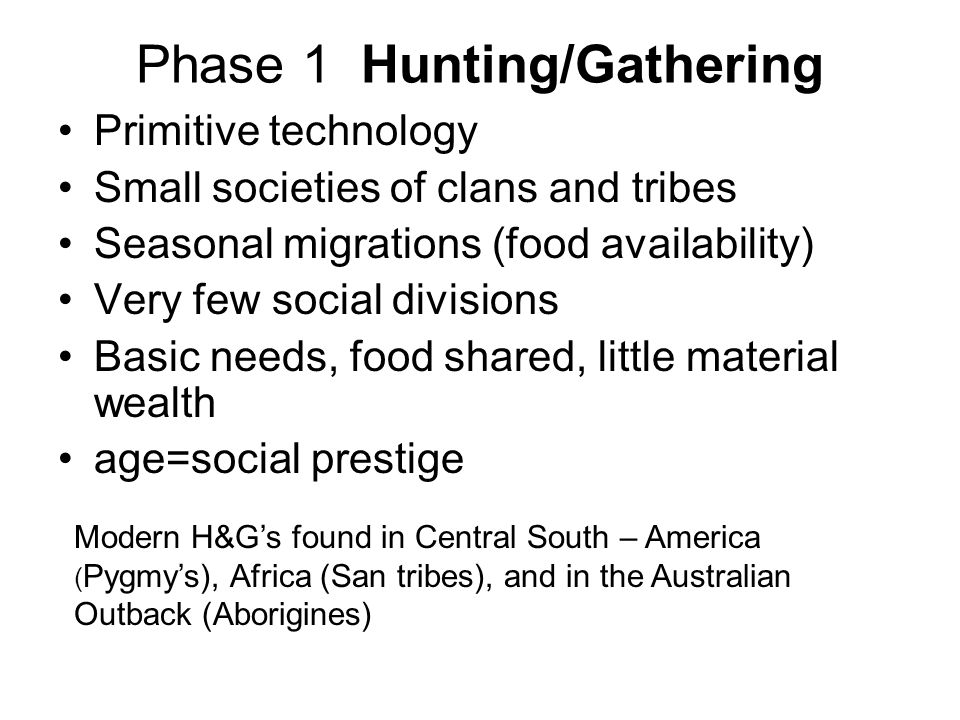 Transformation and Evolution of Societies Phase One - Hunting and Gathering Phase Two - Agrarian Societies Phase Three - Industrial Societies Phase Four – Post - Industrial