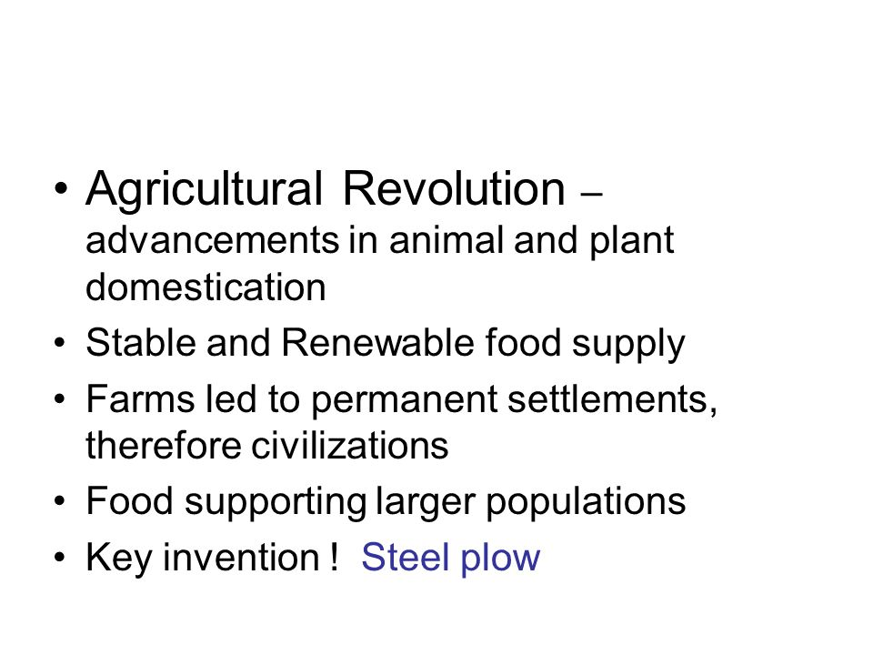 H&G continued Horticultural/Agricultural Revolution Domestication of plants = fields Use of tools to cultivate and harvest food Pastoral Revolution  Domestication of animals = livestock Raising and breeding of animals for food As a result: permanent settlements developed and food surpluses allowed population growth!