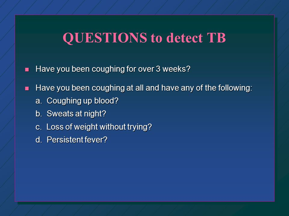 TB n Mycobacterium tuberculosis n One third of the world has been infected with TB n TB Infection: Body holds the germ in check, but PPD is positive n
