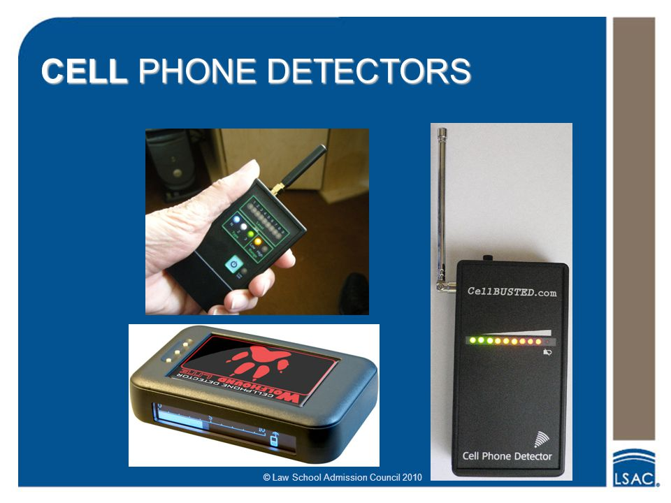 © Law School Admission Council 2010 CELL PHONE DETECTORS