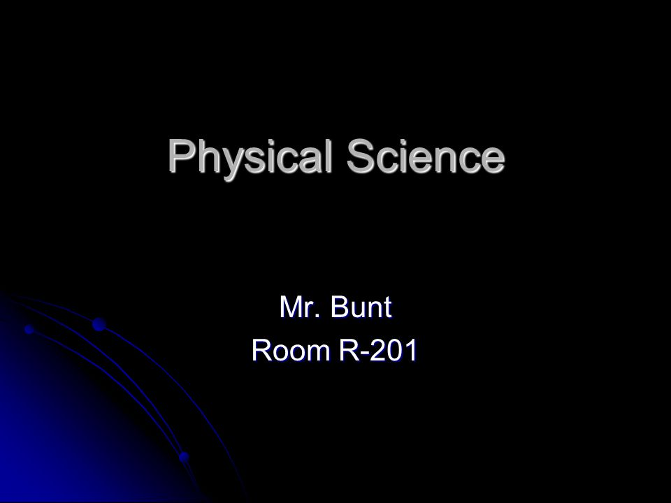 Physical Science Mr. Bunt Room R-201