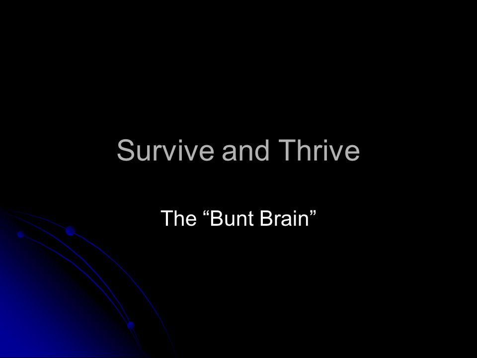 """Survive and Thrive The """"Bunt Brain"""""""