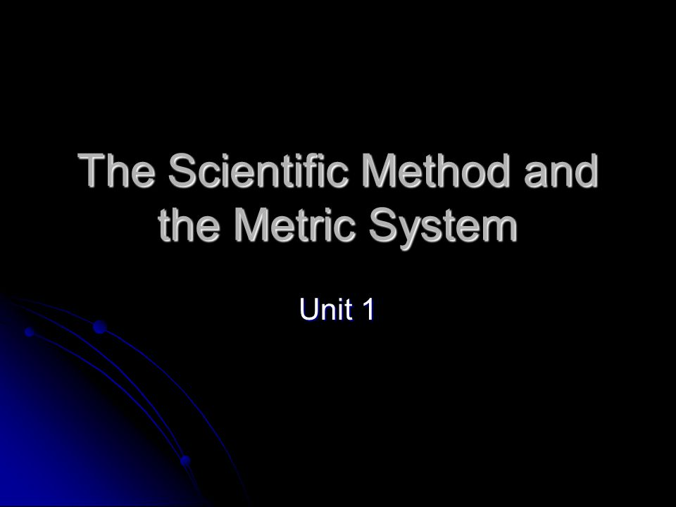 The Scientific Method and the Metric System Unit 1