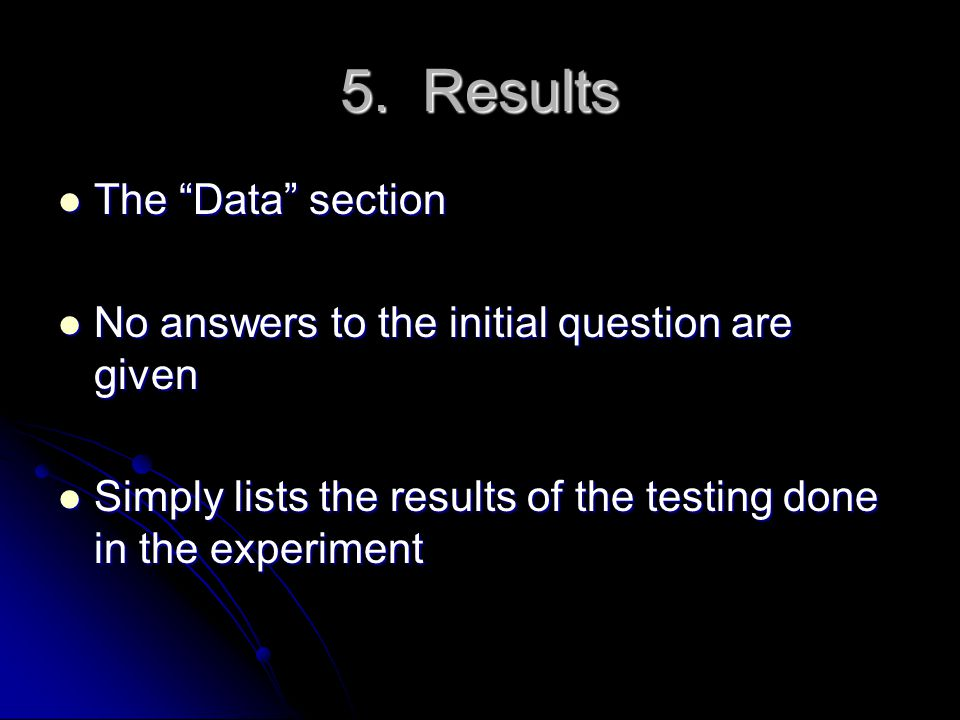 """5. Results The """"Data"""" section The """"Data"""" section No answers to the initial question are given No answers to the initial question are given Simply list"""