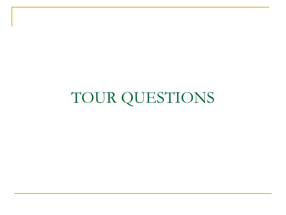TOUR QUESTIONS