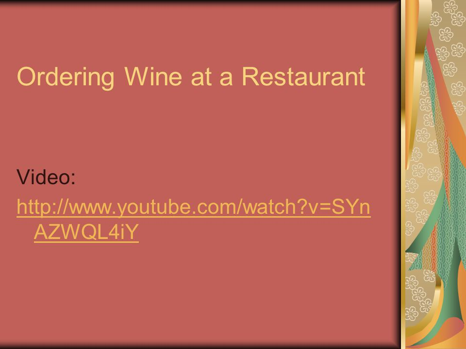 Ordering Wine at a Restaurant Video: http://www.youtube.com/watch v=SYn AZWQL4iY