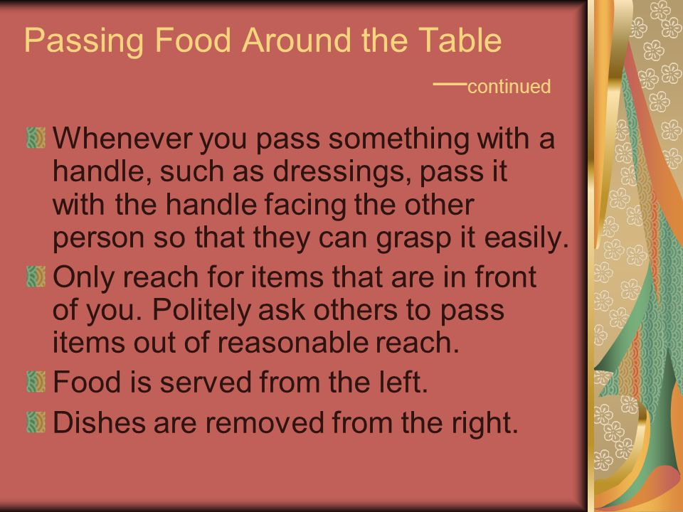 Other etiquette rules for dinning — continued Practice good posture.