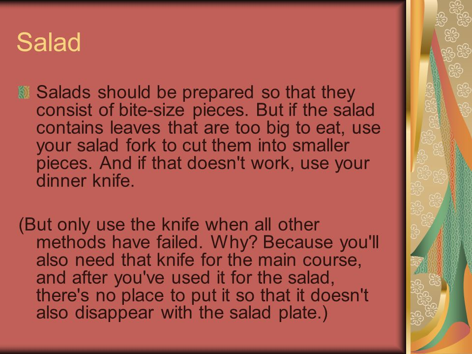 Salad Salads should be prepared so that they consist of bite-size pieces.